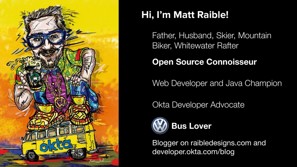Blogger on raibledesigns.com and  developer.okt...