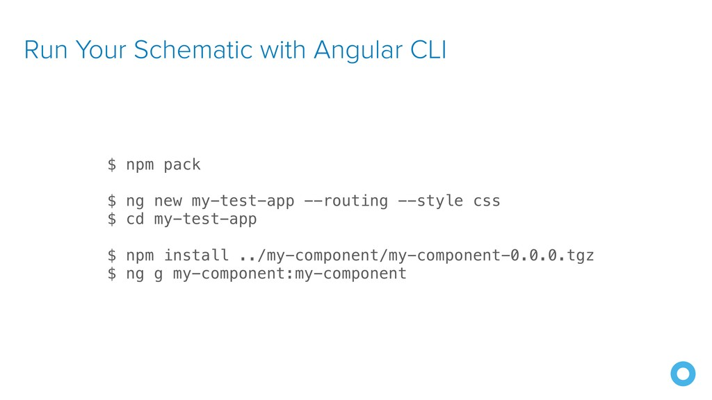 Run Your Schematic with Angular CLI $ npm pack ...