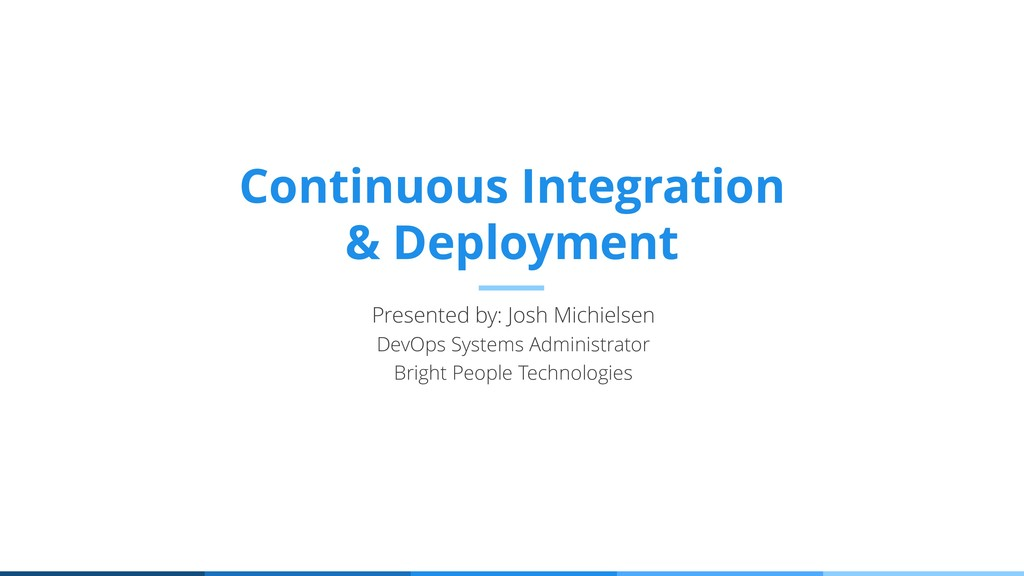 Continuous Integration & Deployment Presented b...