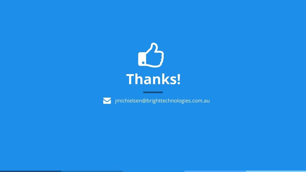 Thanks! jmichielsen@brighttechnologies.com.au