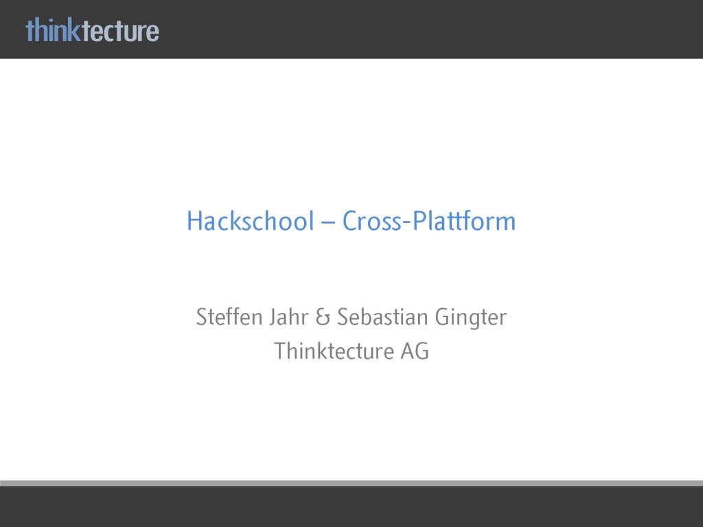 Hackschool – Cross-Plattform Steffen Jahr & Seb...