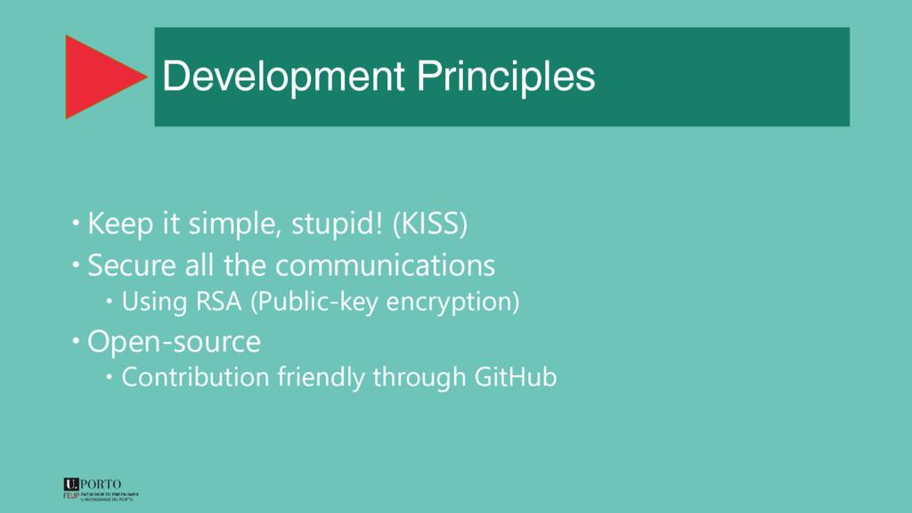 Development Principles  Keep it simple, stupid...