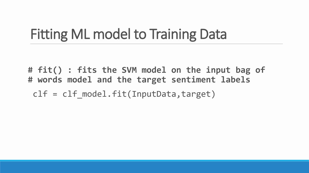 Fitting ML model to Training Data # fit() : fit...