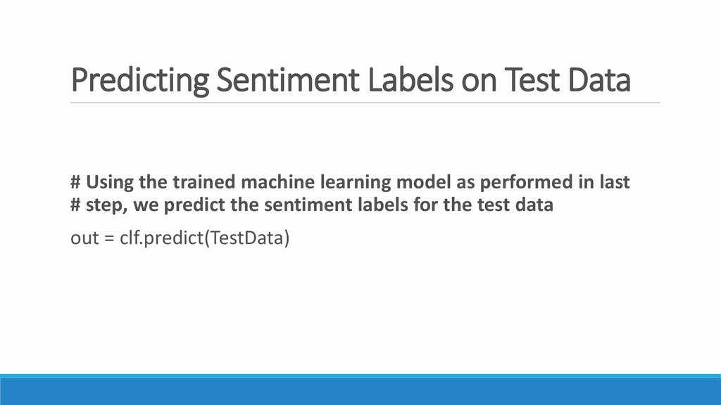 Predicting Sentiment Labels on Test Data # Usin...