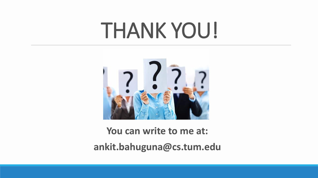 THANK YOU! You can write to me at: ankit.bahugu...