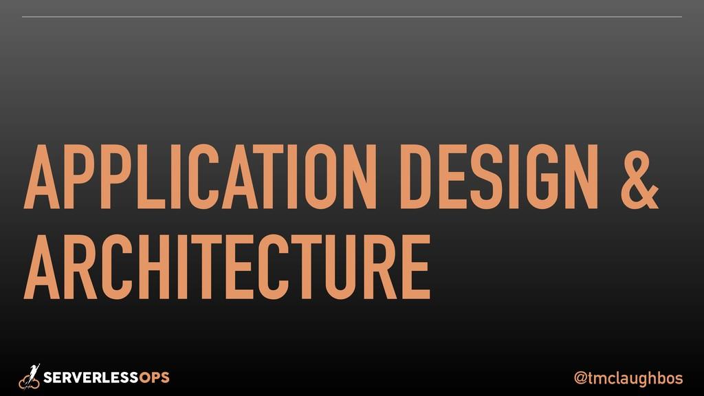 @tmclaughbos APPLICATION DESIGN & ARCHITECTURE