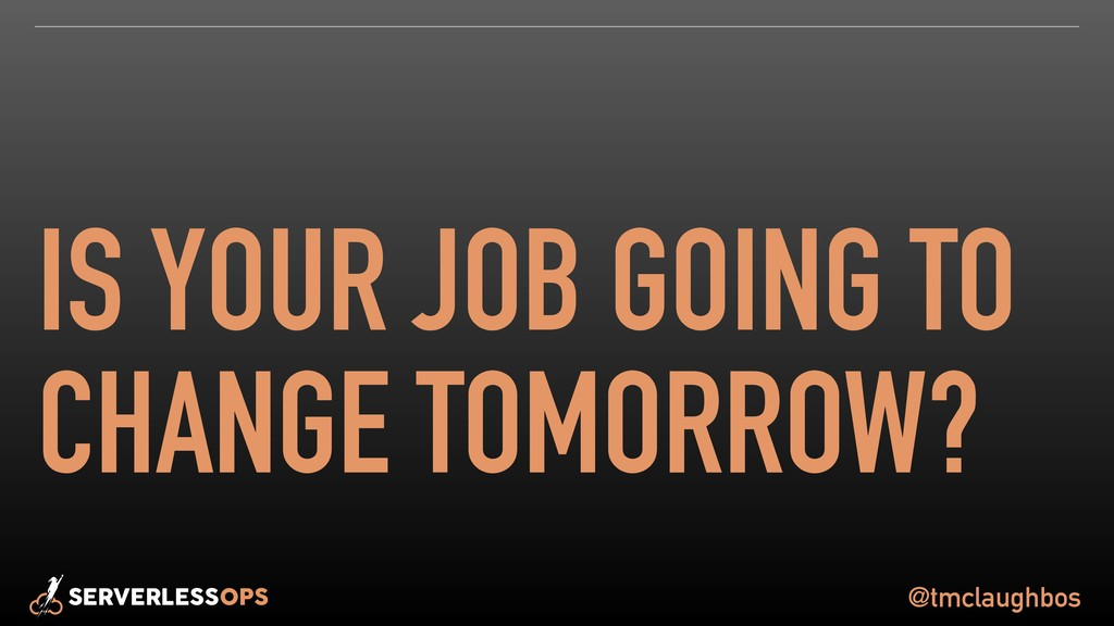 @tmclaughbos IS YOUR JOB GOING TO CHANGE TOMORR...