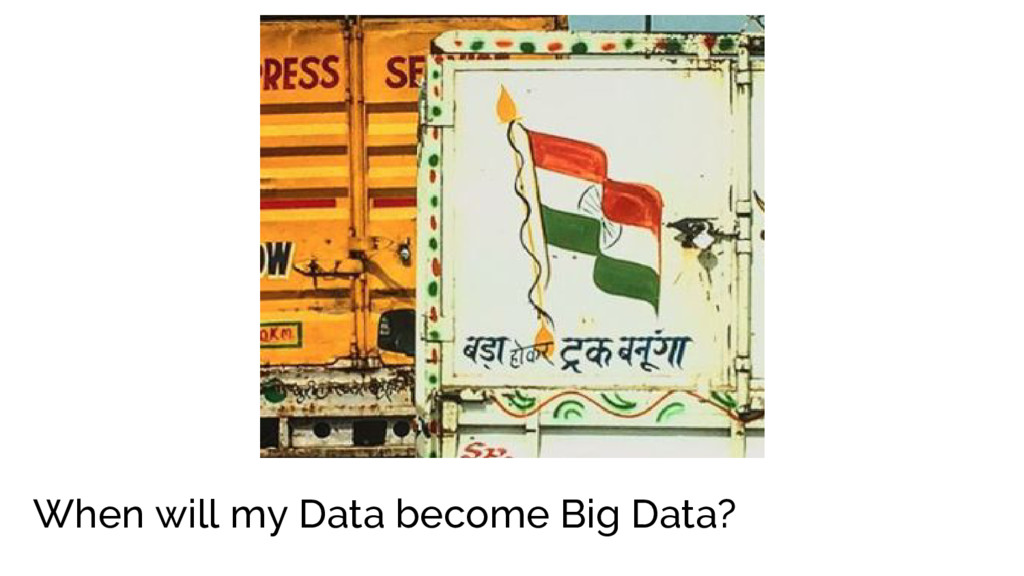 When will my Data become Big Data?