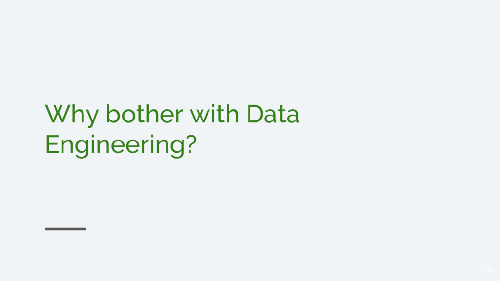 Why bother with Data Engineering? 10