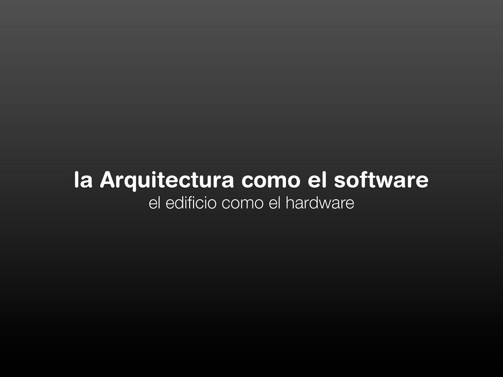 la Arquitectura como el software el edificio com...