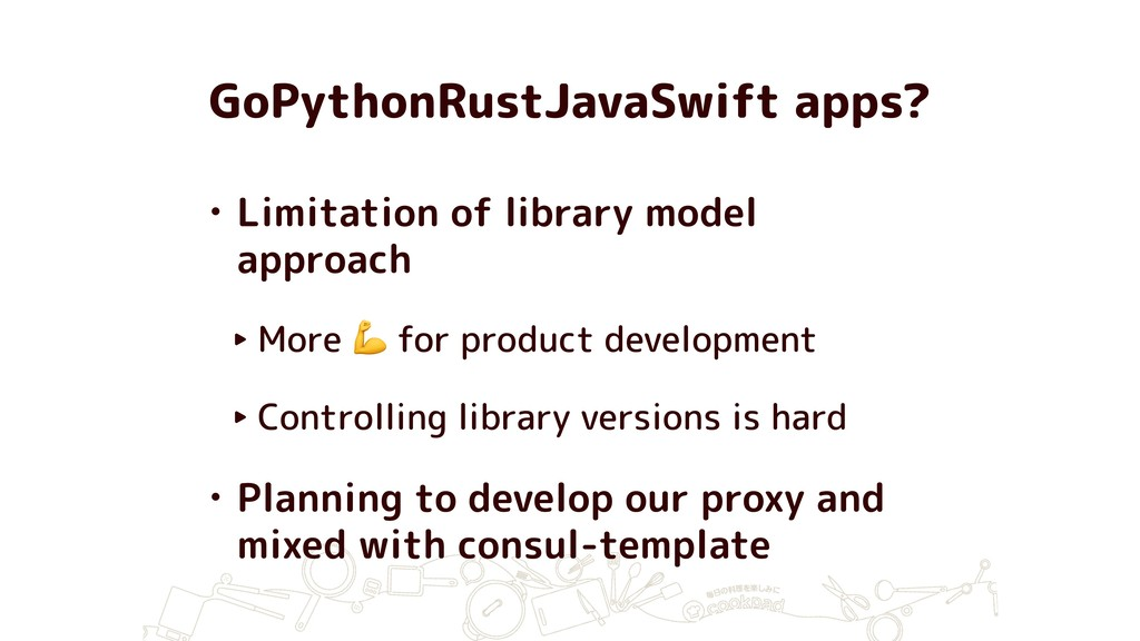 GoPythonRustJavaSwift apps? • Limitation of lib...