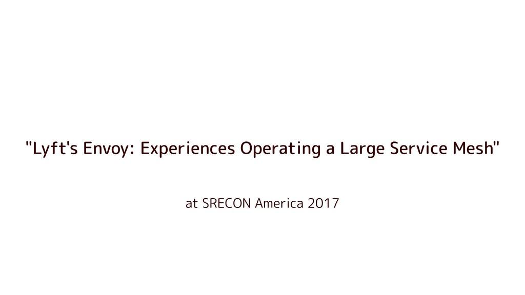 "at SRECON America 2017 ""Lyft's Envoy: Experienc..."