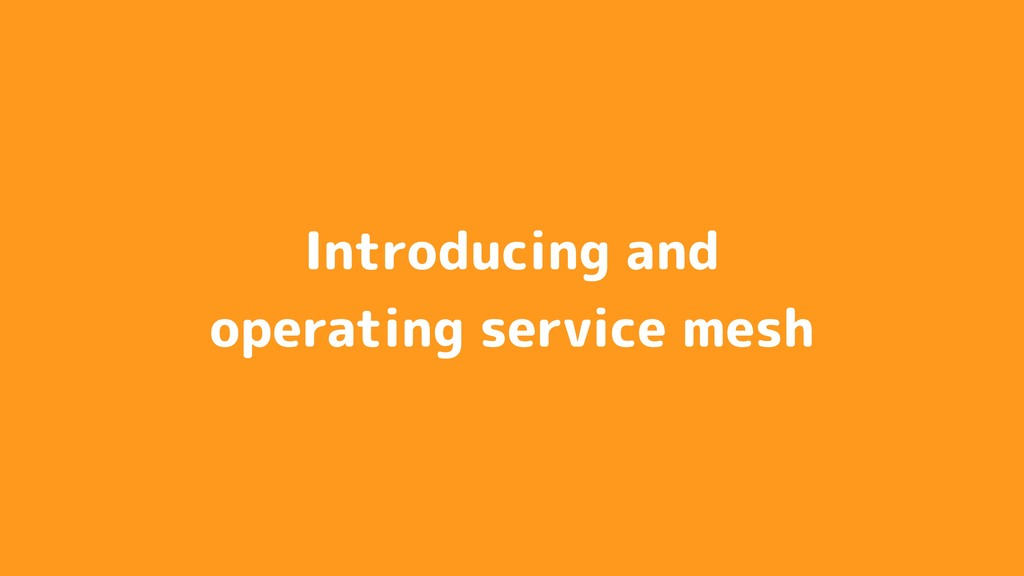 Introducing and operating service mesh