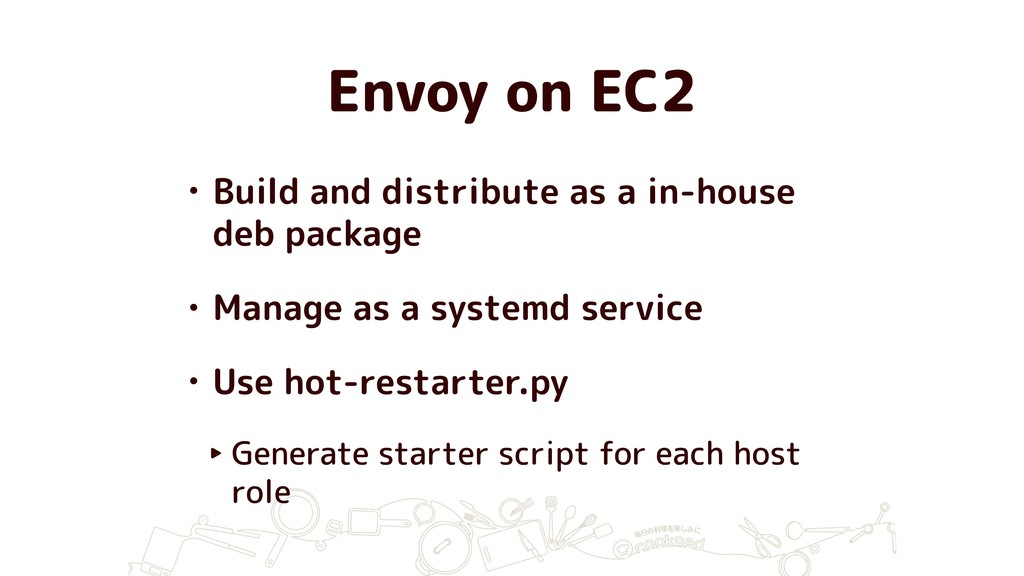 Envoy on EC2 • Build and distribute as a in-hou...