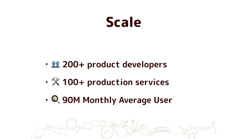 Scale •  200+ product developers •  100+ produc...