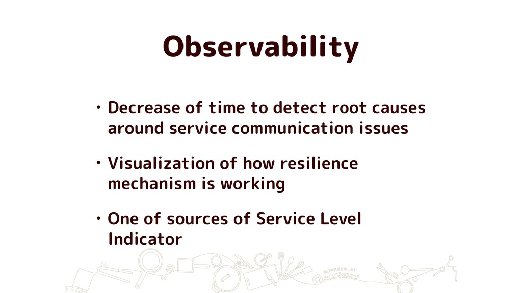 Observability • Decrease of time to detect root...
