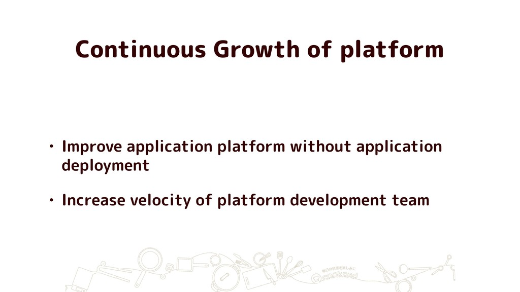 Continuous Growth of platform • Improve applica...