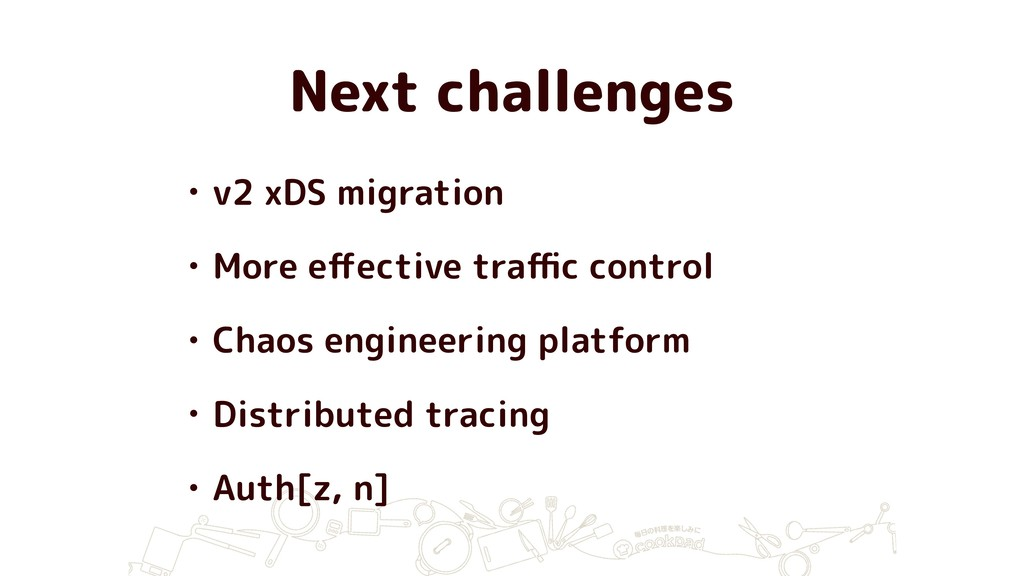 Next challenges • v2 xDS migration • More effect...
