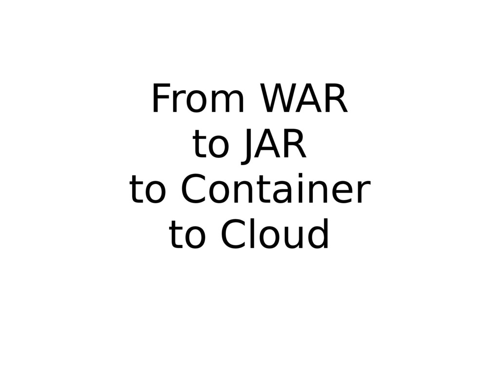 From WAR to JAR to Container to Cloud