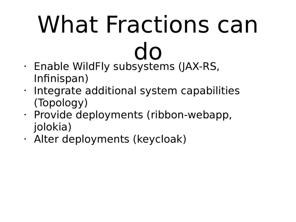 What Fractions can do • Enable WildFly subsyste...
