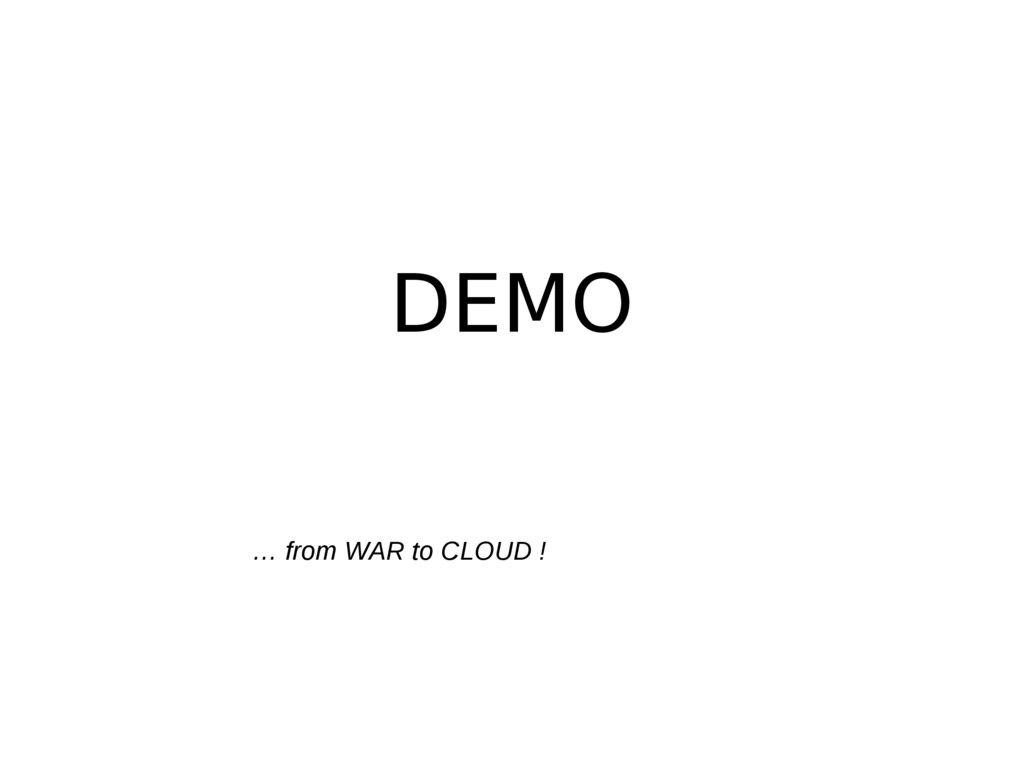 DEMO … from WAR to CLOUD !