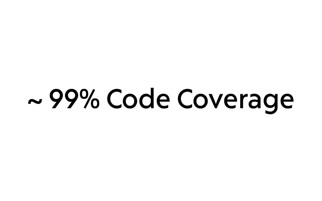~ 99% Code Coverage