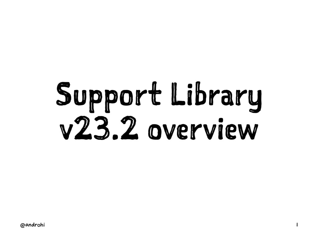 Support Library v23.2 overview @androhi 1