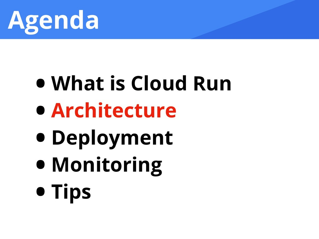 Agenda • What is Cloud Run • Architecture • Dep...