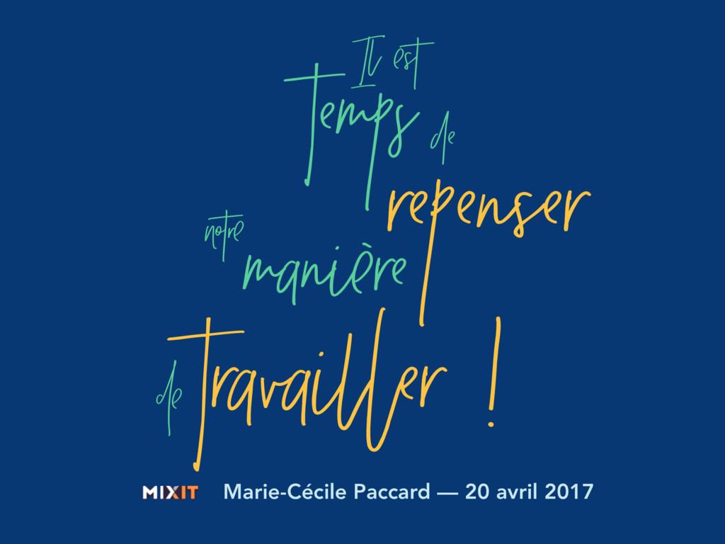 Marie-Cécile Paccard — 20 avril 2017 Il est de ...