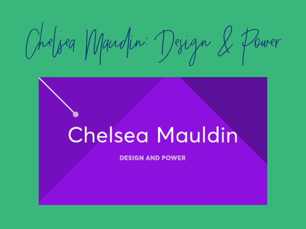 Chelsea Maudin: Design & Power