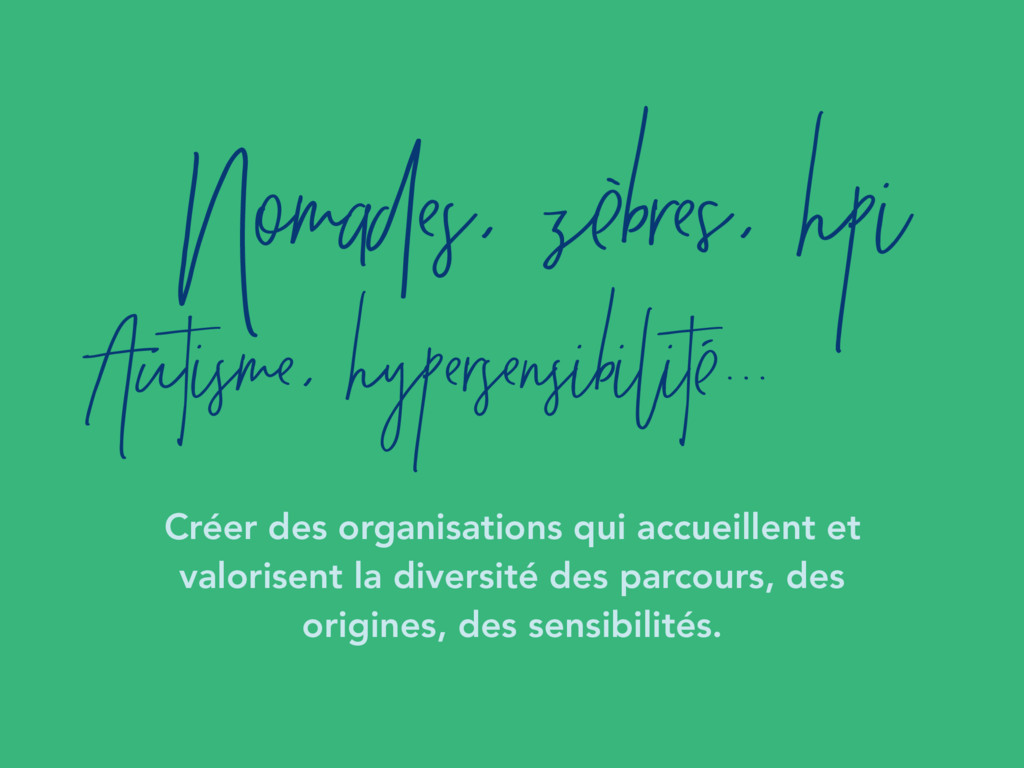Nomades, zèbres, hpi Créer des organisations qu...