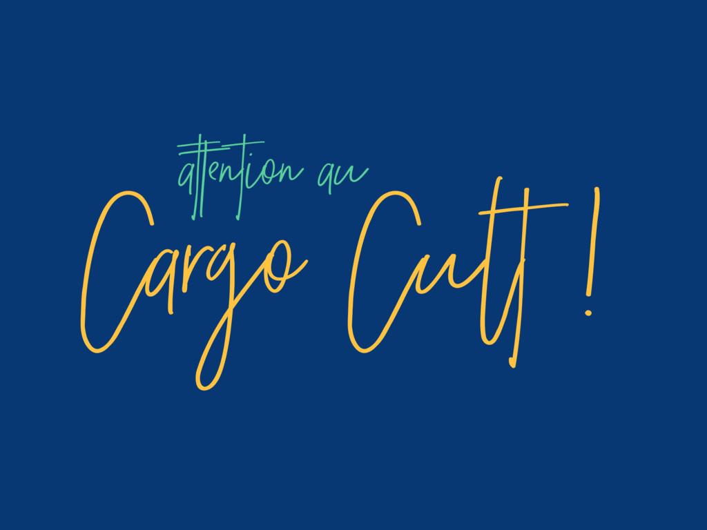 Cargo Cult ! attention au
