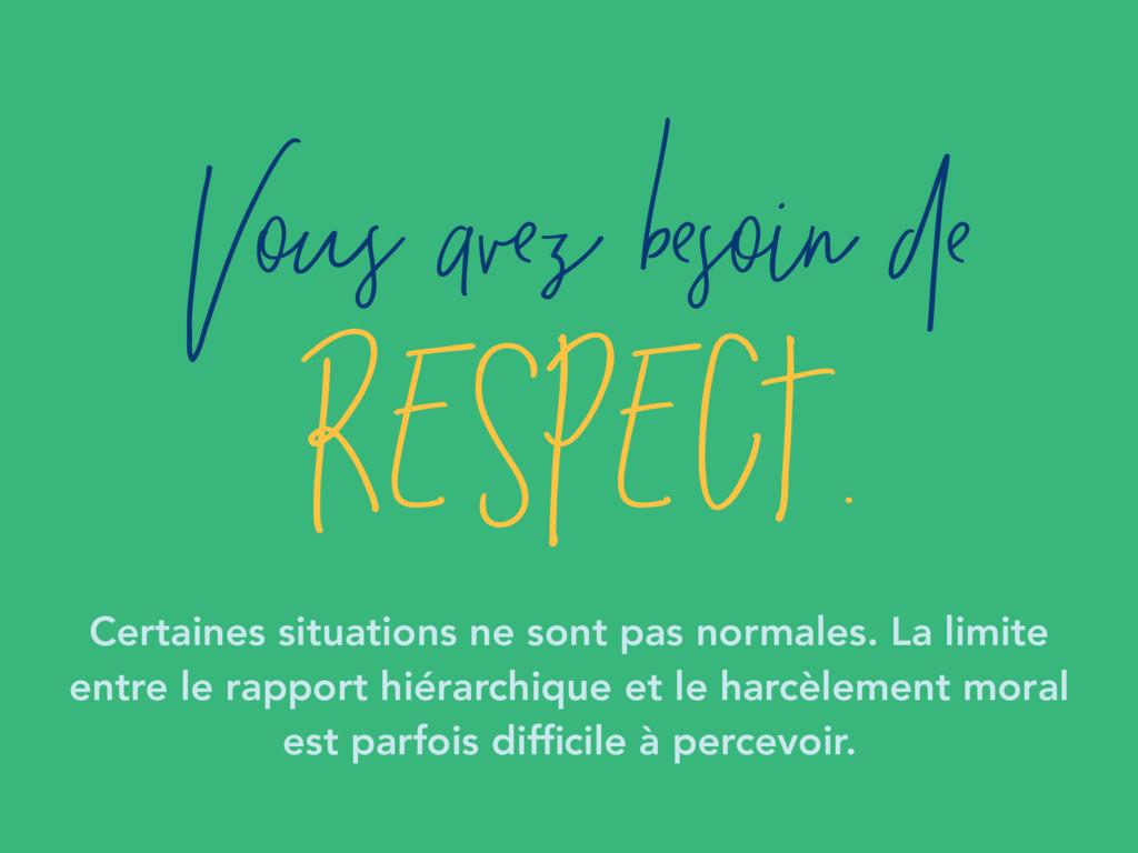 Vous avez besoin de respect. Certaines situatio...