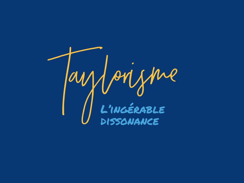 Taylorisme L'ingérable dissonance