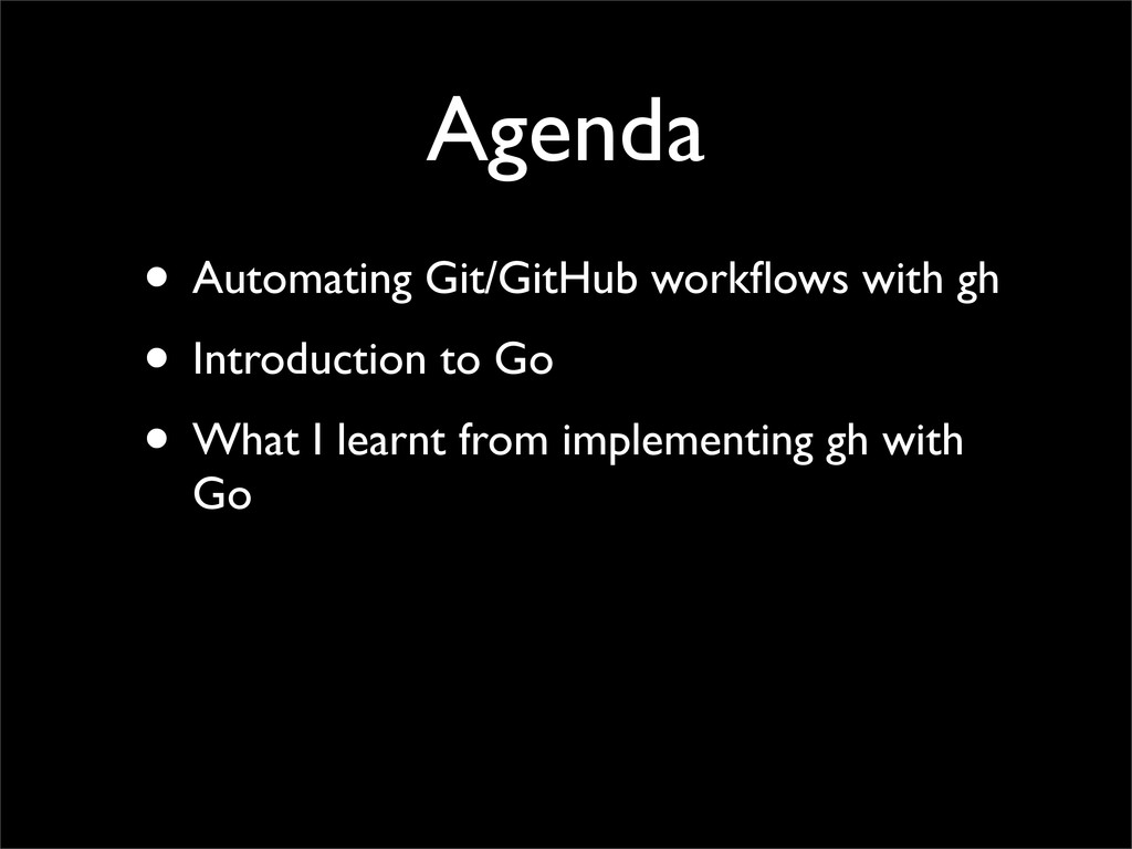 Agenda • Automating Git/GitHub workflows with gh...