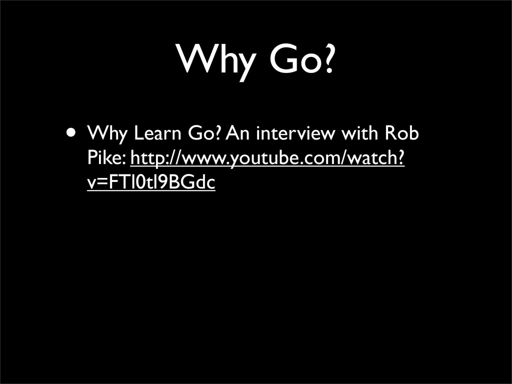 Why Go? • Why Learn Go? An interview with Rob P...