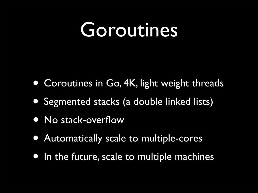 Goroutines • Coroutines in Go, 4K, light weight...