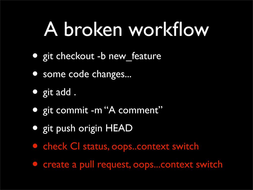 A broken workflow • git checkout -b new_feature ...