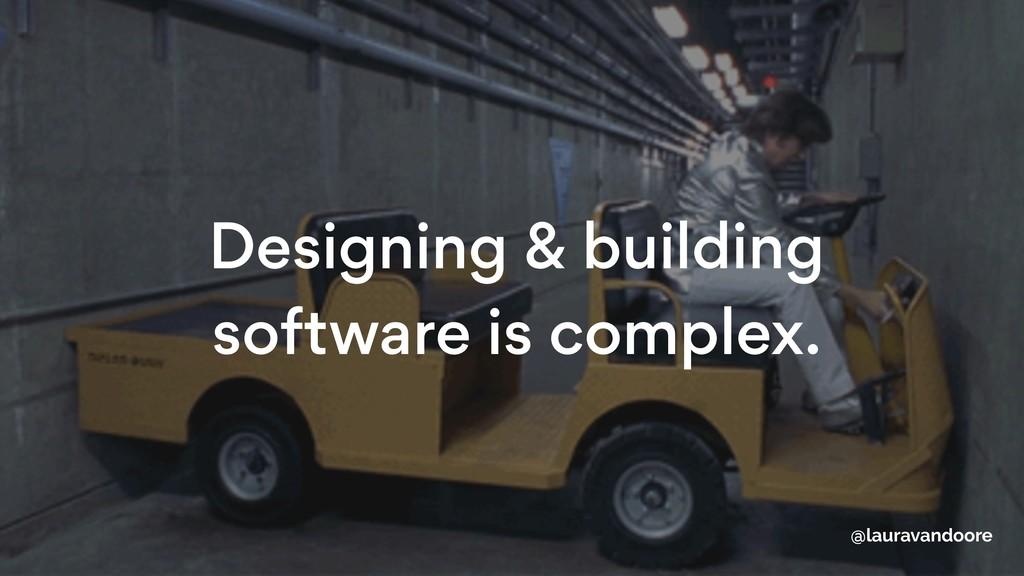 Designing & building software is complex. @laur...