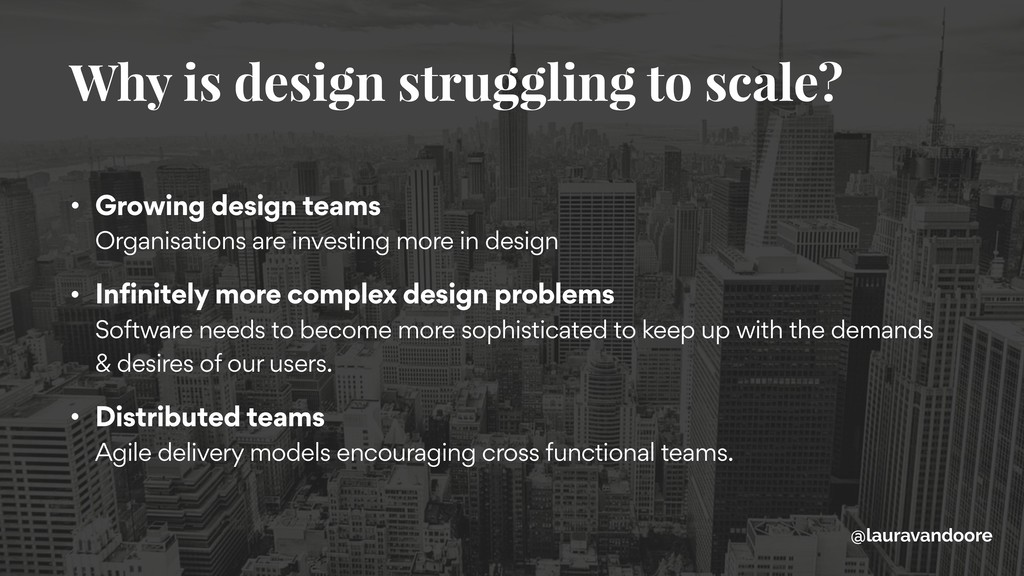 • Growing design teams Organisations are inves...