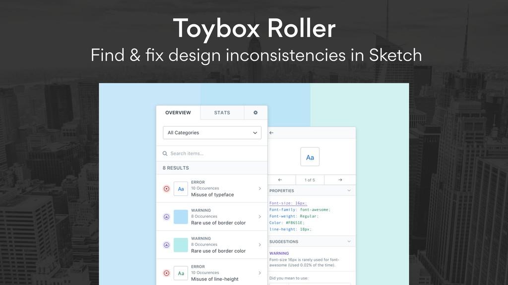 Toybox Roller  Find & fix design inconsistencie...