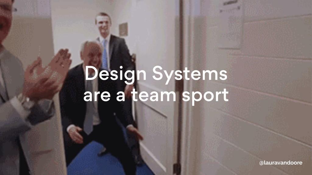 Design Systems are a team sport @lauravandoore