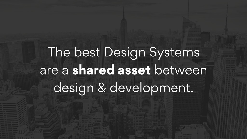 The best Design Systems are a shared asset betw...