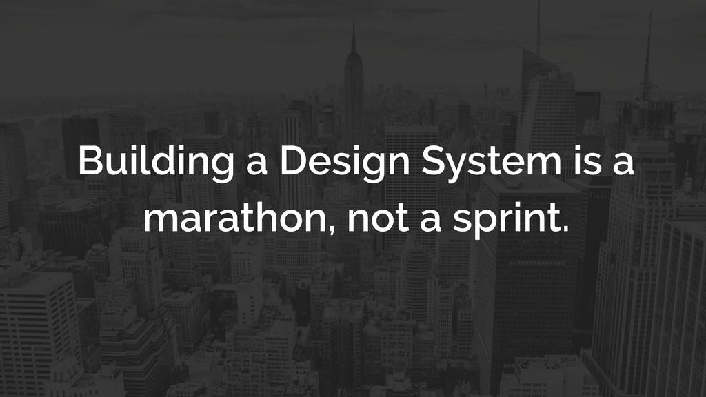 Building a Design System is a marathon, not a s...
