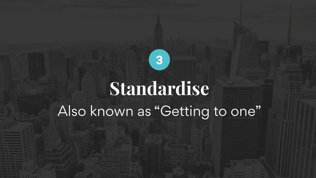 """Standardise Also known as """"Getting to one"""" 3"""