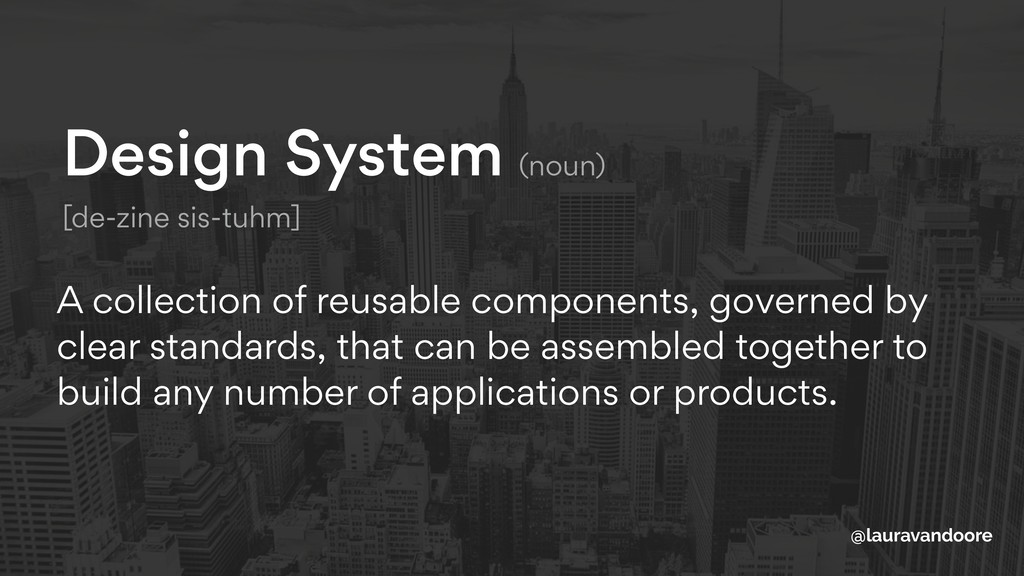 Design System (noun) [de-zine sis-tuhm] A coll...