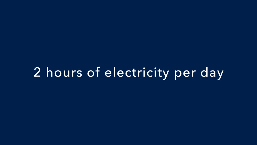 2 hours of electricity per day