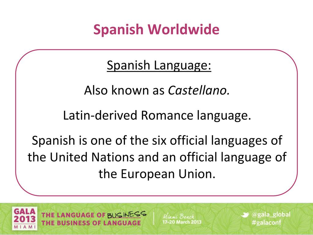 Spanish Worldwide Spanish Language: • Also know...