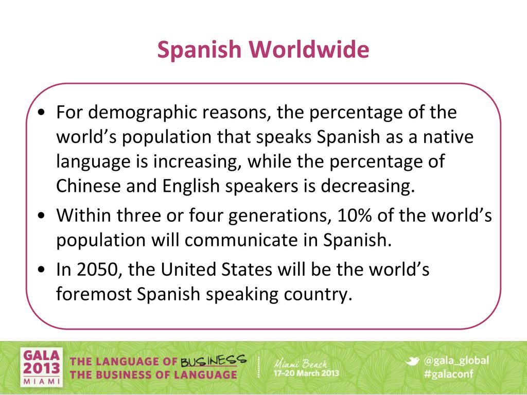 Spanish Worldwide • For demographic reasons, th...