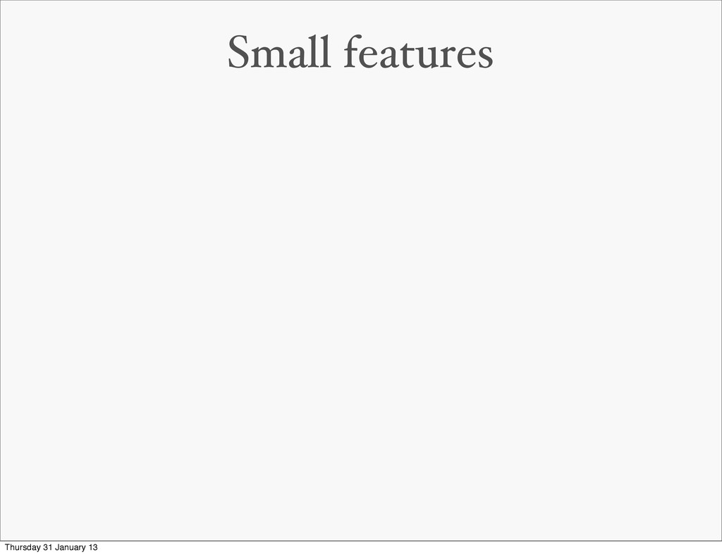Small features Thursday 31 January 13